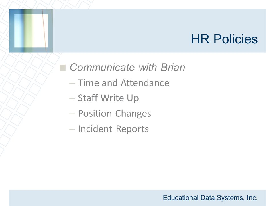  Communicate with Brian – Time and Attendance – Staff Write Up – Position Changes – Incident Reports