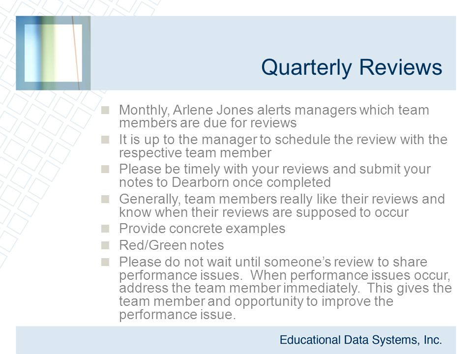 Quarterly Reviews  Monthly, Arlene Jones alerts managers which team members are due for reviews  It is up to the manager to schedule the review with