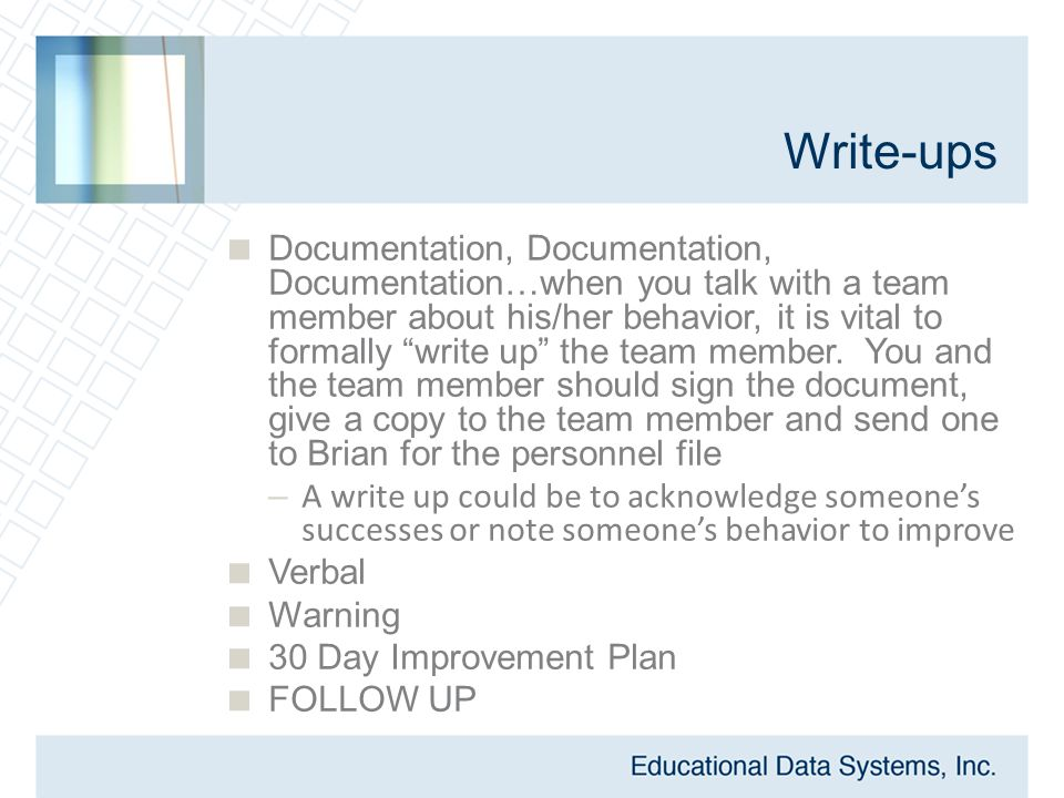 """Write-ups  Documentation, Documentation, Documentation…when you talk with a team member about his/her behavior, it is vital to formally """"write up"""" th"""