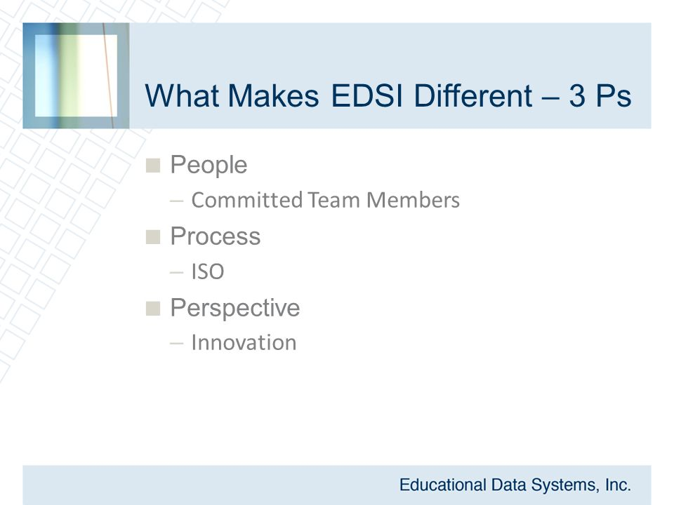 What Makes EDSI Different – 3 Ps  People – Committed Team Members  Process – ISO  Perspective – Innovation