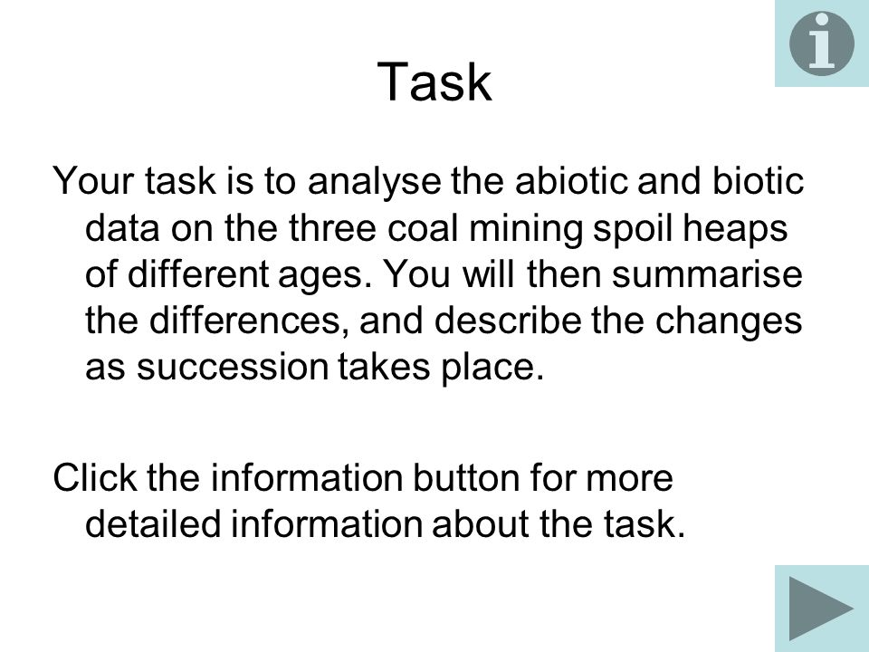 Task Your task is to analyse the abiotic and biotic data on the three coal mining spoil heaps of different ages.