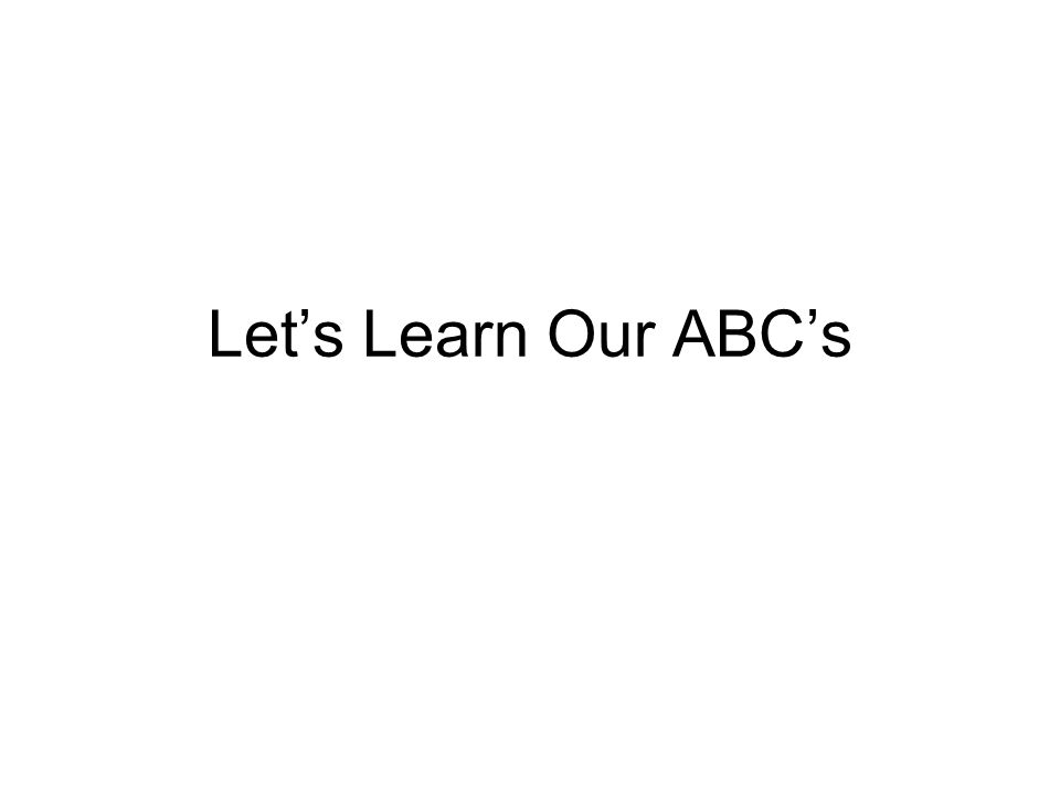 Let's Learn Our ABC's