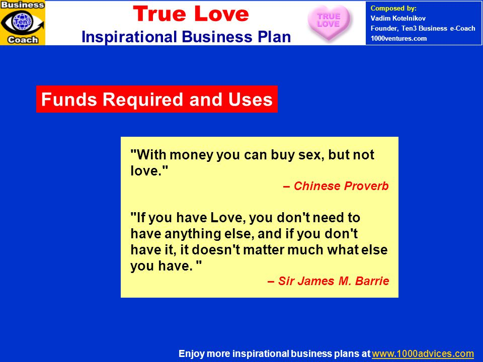 PERSONAL SUCCESS 360 (Ten3 Mini- course) With money you can buy sex, but not love. – Chinese Proverb If you have Love, you don t need to have anything else, and if you don t have it, it doesn t matter much what else you have.