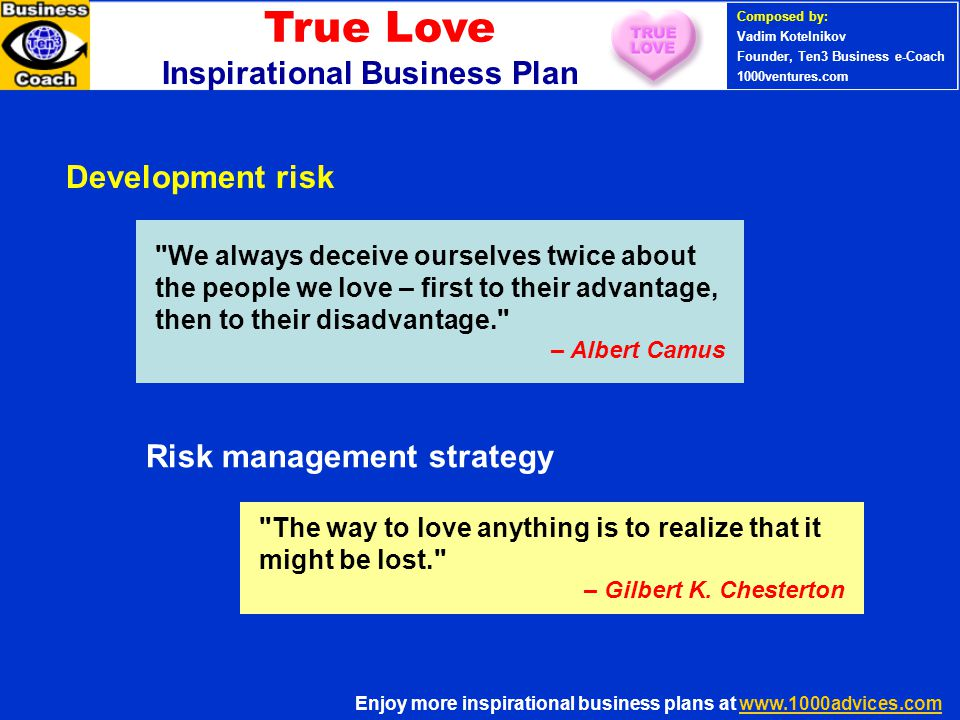 PERSONAL SUCCESS 360 (Ten3 Mini- course) We always deceive ourselves twice about the people we love – first to their advantage, then to their disadvantage. – Albert Camus The way to love anything is to realize that it might be lost. – Gilbert K.