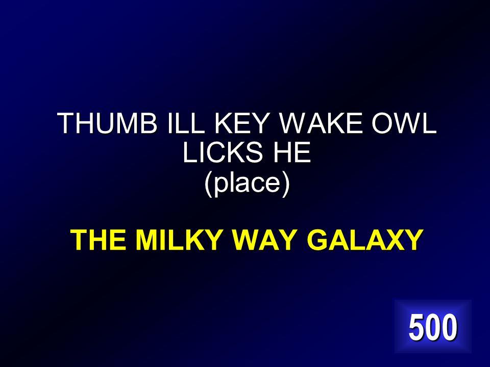 THUMB ILL KEY WAKE OWL LICKS HE (place) Answer…