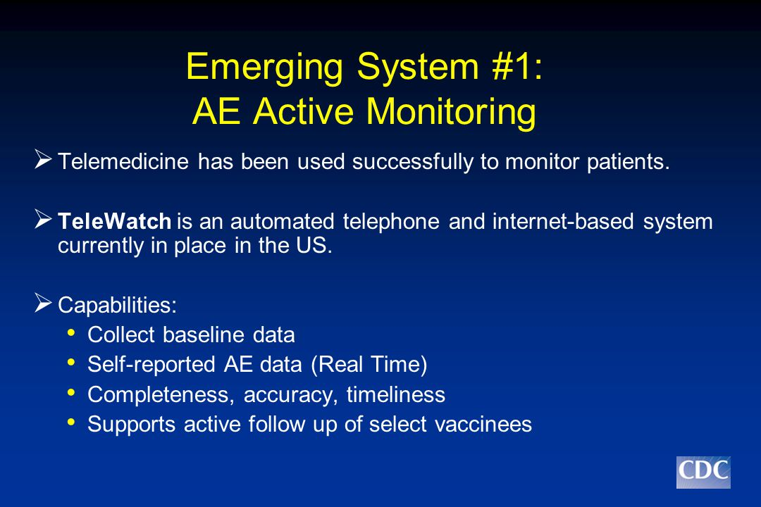 Emerging System #1: AE Active Monitoring  Telemedicine has been used successfully to monitor patients.