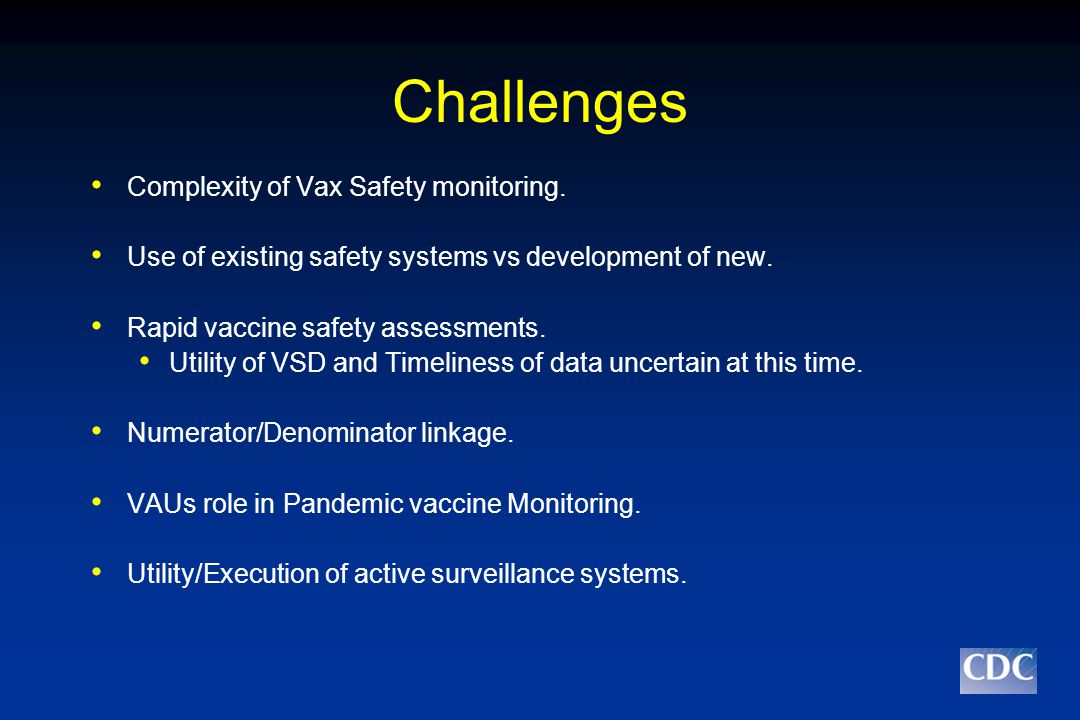 Challenges Complexity of Vax Safety monitoring.