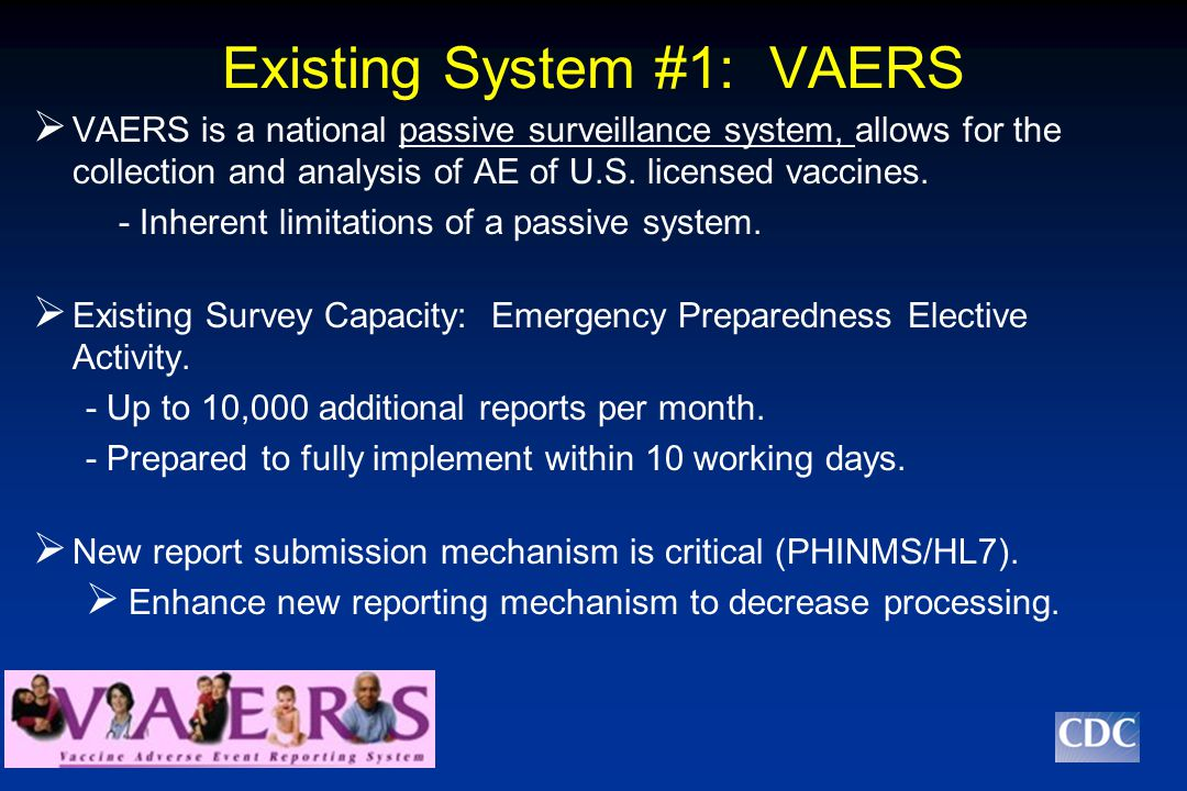 Existing System #2: VSD  Collaboration with 8 large MCOs, represents >8.8 million covered lives (3 % of US pop)  Vaccine safety research studies to compare incidence of AE between vaccinated and unvaccinated.
