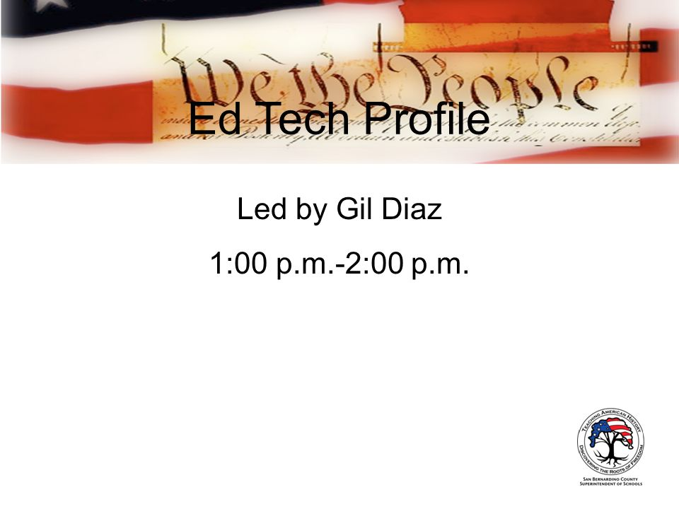Ed Tech Profile Led by Gil Diaz 1:00 p.m.-2:00 p.m.