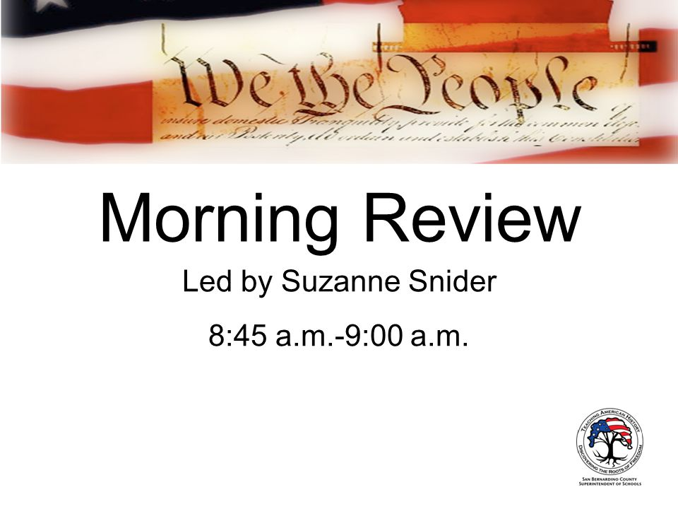 Morning Review Led by Suzanne Snider 8:45 a.m.-9:00 a.m.
