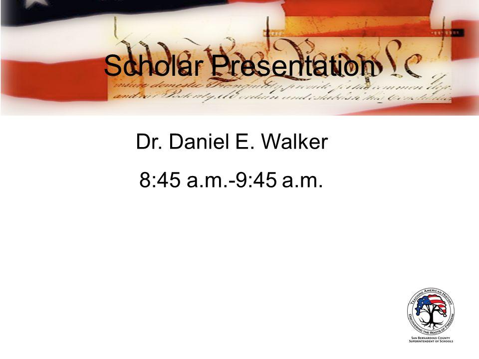 Scholar Presentation Dr. Daniel E. Walker 8:45 a.m.-9:45 a.m.