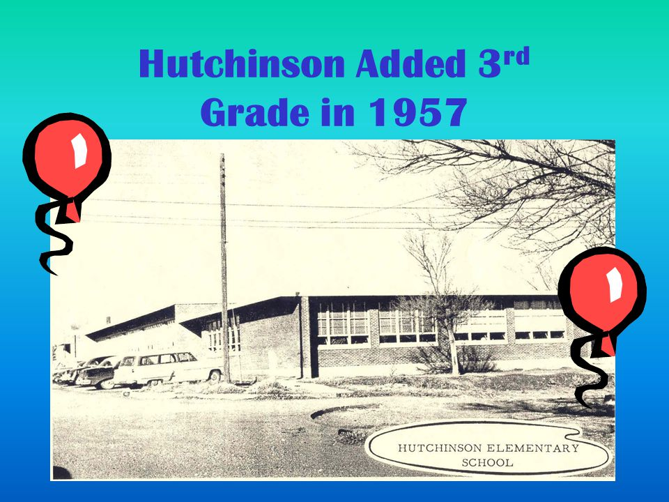 Hutchinson Added 3 rd Grade in 1957
