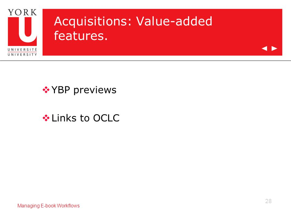 28 Managing E-book Workflows Acquisitions: Value-added features.  YBP previews  Links to OCLC