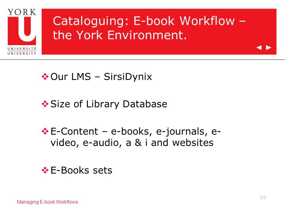 34 Managing E-book Workflows Cataloguing: E-book Workflow – the York Environment.