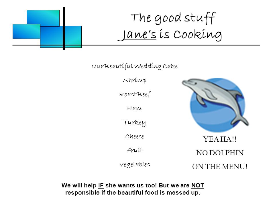 The good stuff Jane's is Cooking Our Beautiful Wedding Cake Shrimp Roast Beef Ham Turkey Cheese Fruit Vegetables We will help IF she wants us too.