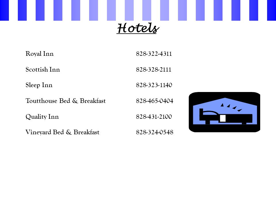 Hotels Royal Inn828-322-4311 Scottish Inn828-328-2111 Sleep Inn828-323-1140 Toutthouse Bed & Breakfast828-465-0404 Quality Inn828-431-2100 Vineyard Bed & Breakfast828-324-0548