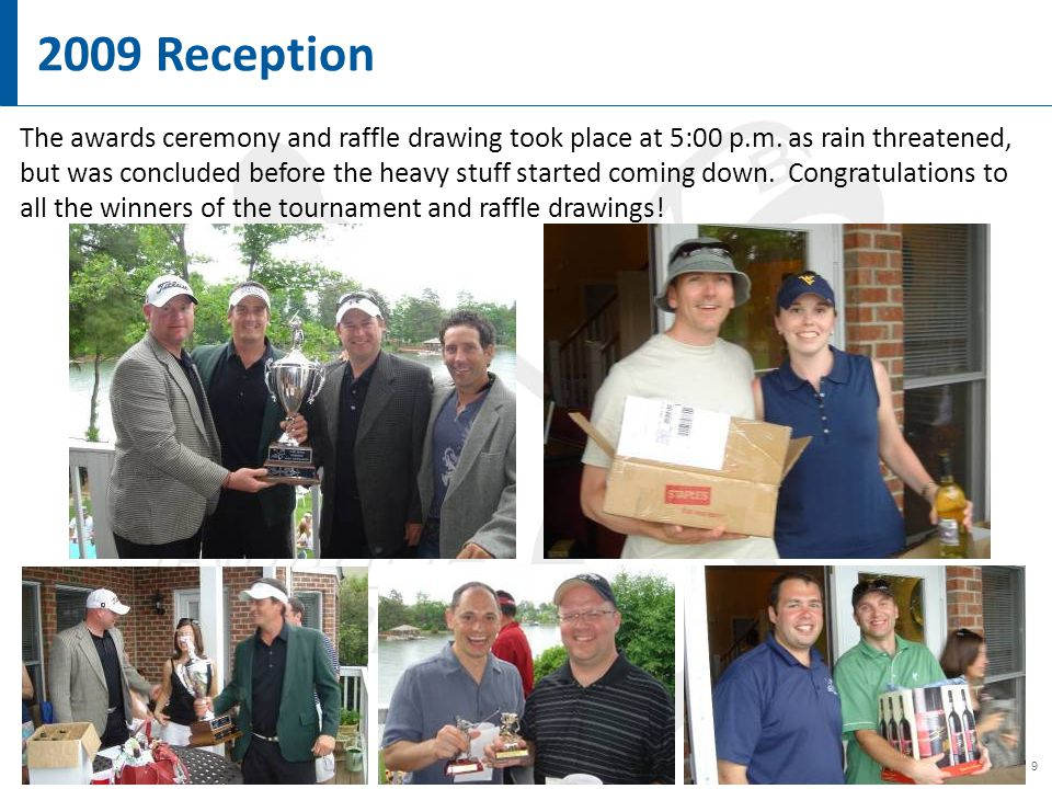 9 2009 Reception The awards ceremony and raffle drawing took place at 5:00 p.m.