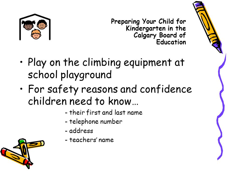 Play on the climbing equipment at school playground For safety reasons and confidence children need to know… - their first and last name - telephone n