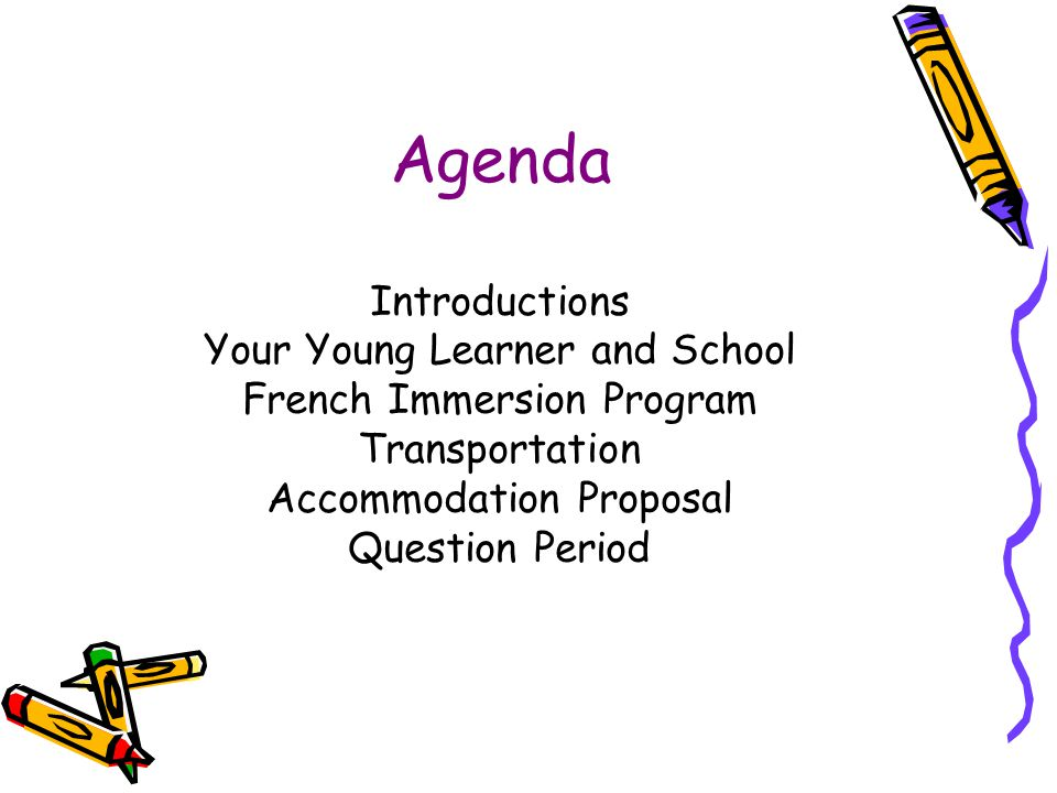 Agenda Introductions Your Young Learner and School French Immersion Program Transportation Accommodation Proposal Question Period