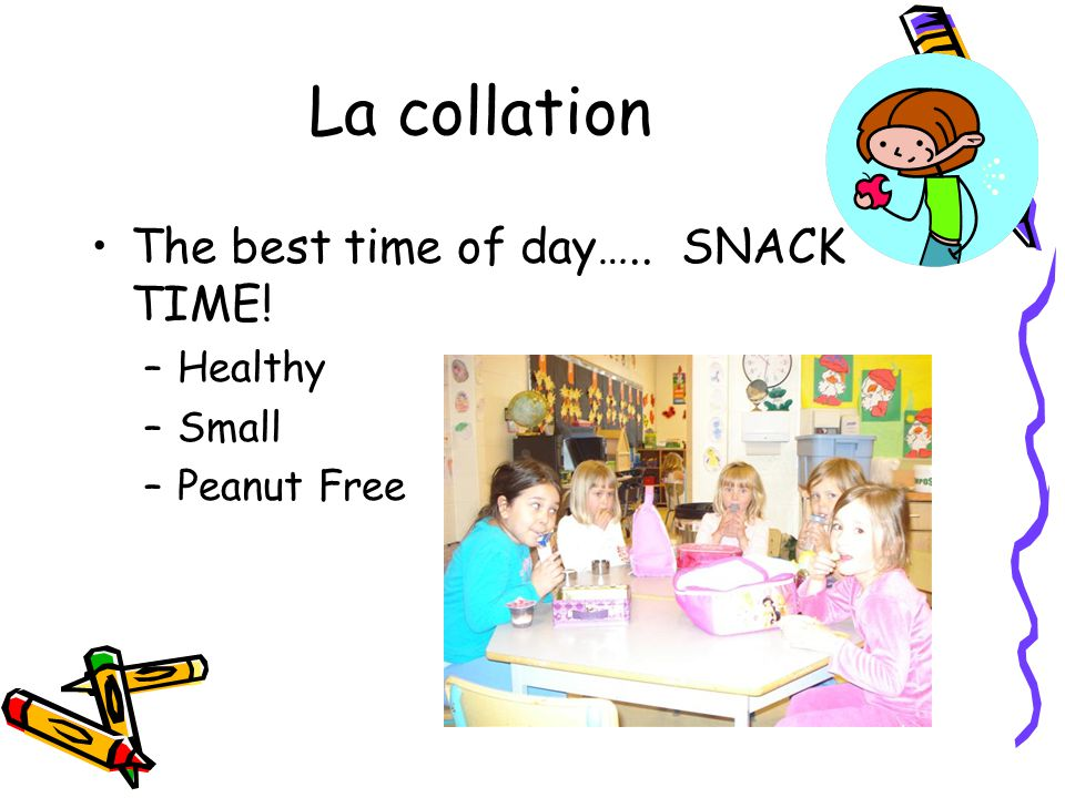 La collation The best time of day….. SNACK TIME! –Healthy –Small –Peanut Free