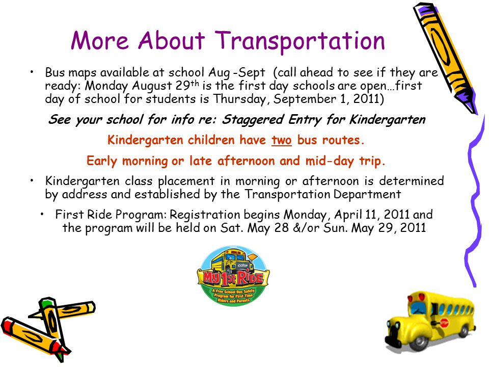 44 More About Transportation Bus maps available at school Aug -Sept (call ahead to see if they are ready: Monday August 29 th is the first day schools