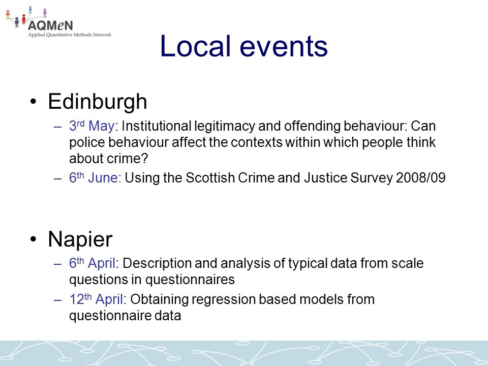 Local events Edinburgh –3 rd May: Institutional legitimacy and offending behaviour: Can police behaviour affect the contexts within which people think