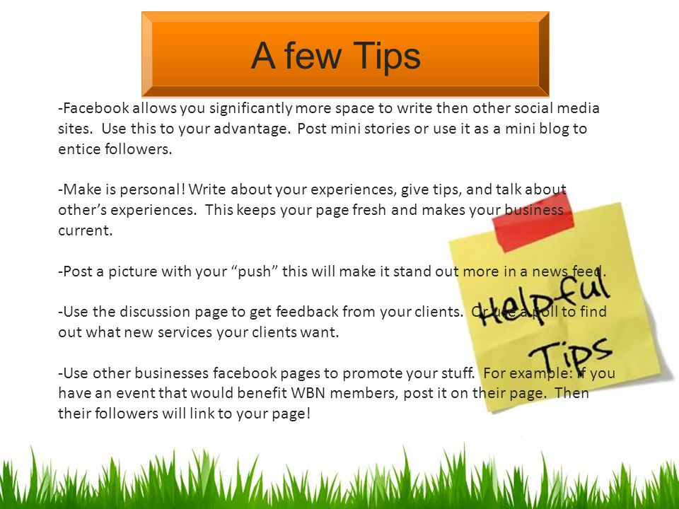 A few Tips -Facebook allows you significantly more space to write then other social media sites.