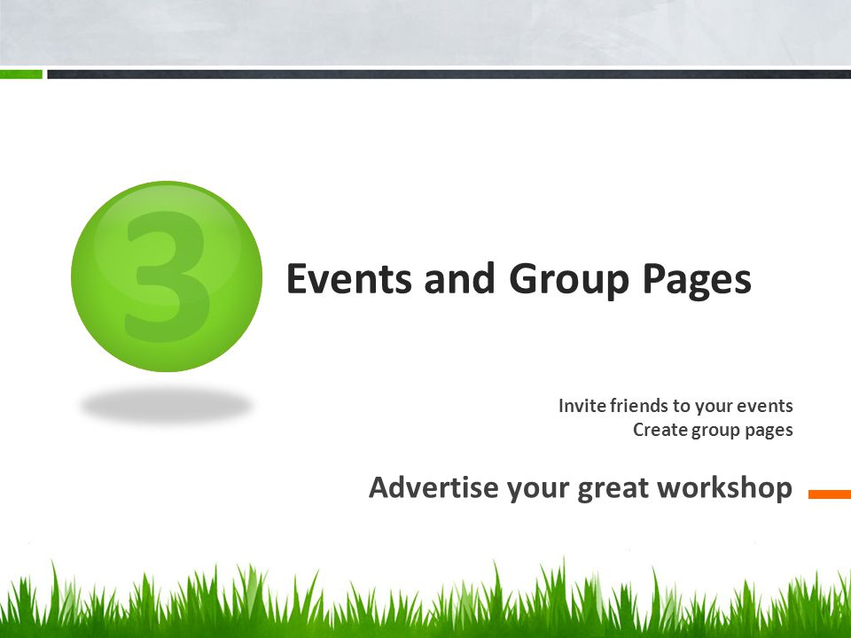 3 Events and Group Pages Invite friends to your events Create group pages Advertise your great workshop