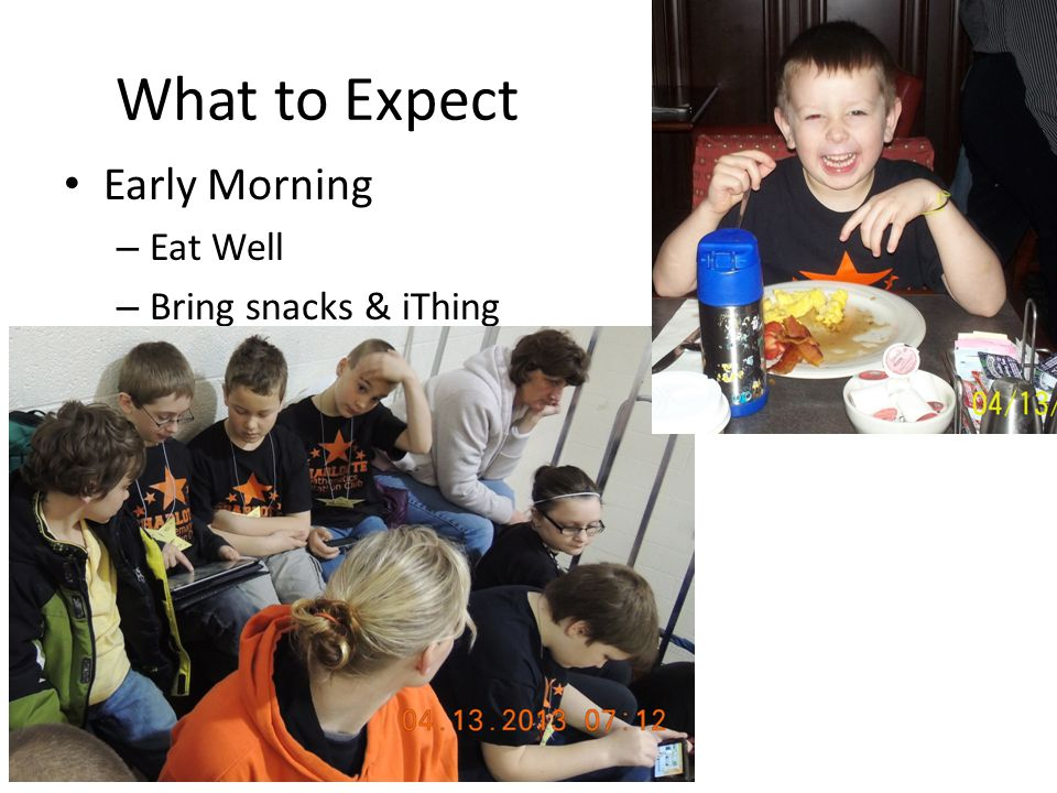 What to Expect Early Morning – Eat Well – Bring snacks & iThing