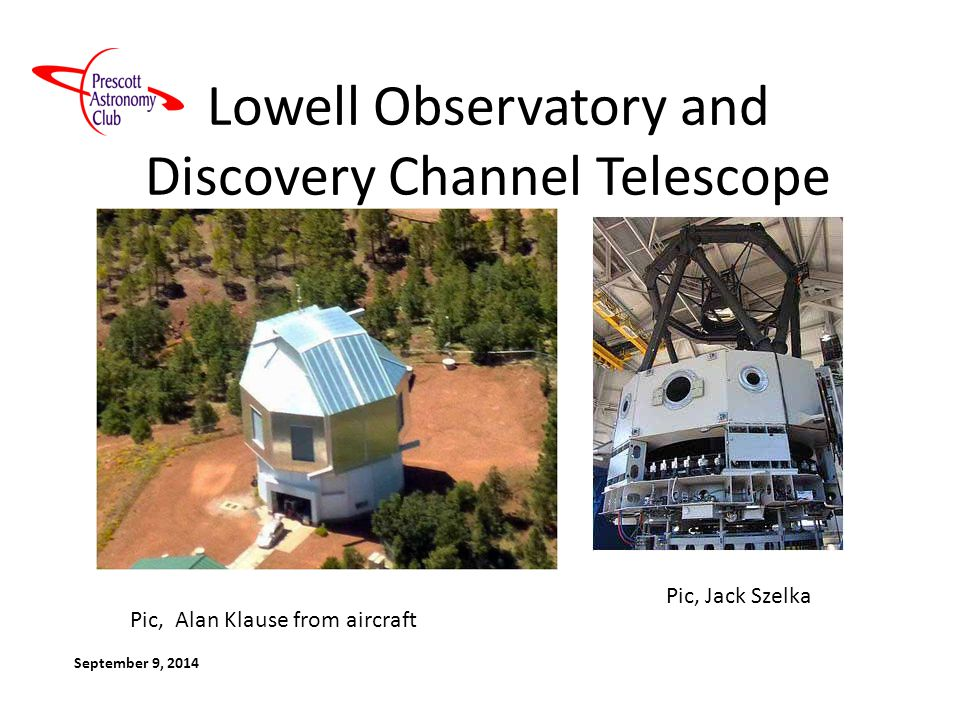 Lowell Observatory and Discovery Channel Telescope September 9, 2014 Pic, Jack Szelka Pic, Alan Klause from aircraft