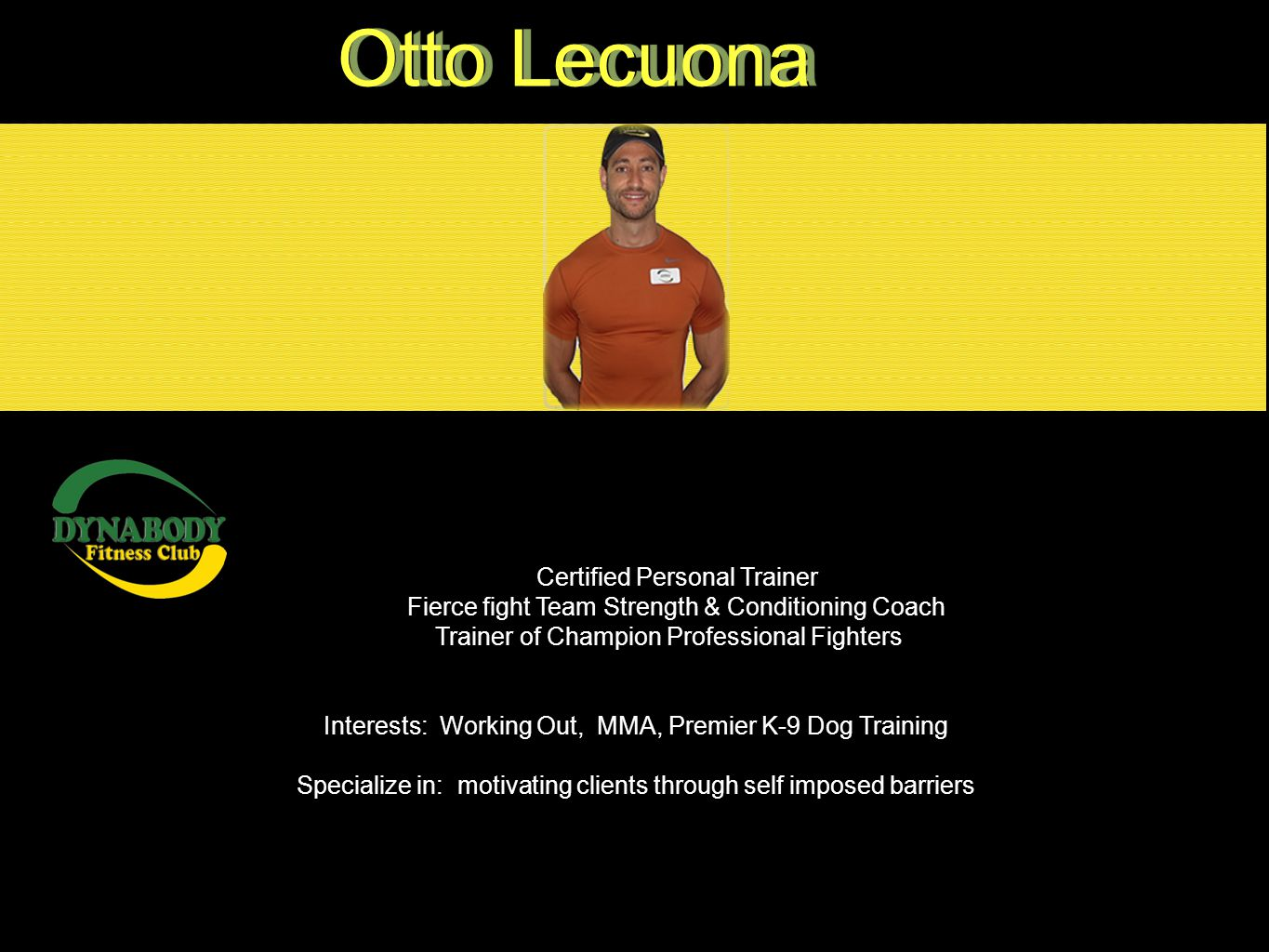 Certified Personal Trainer Fierce fight Team Strength & Conditioning Coach Trainer of Champion Professional Fighters Interests: Working Out, MMA, Prem