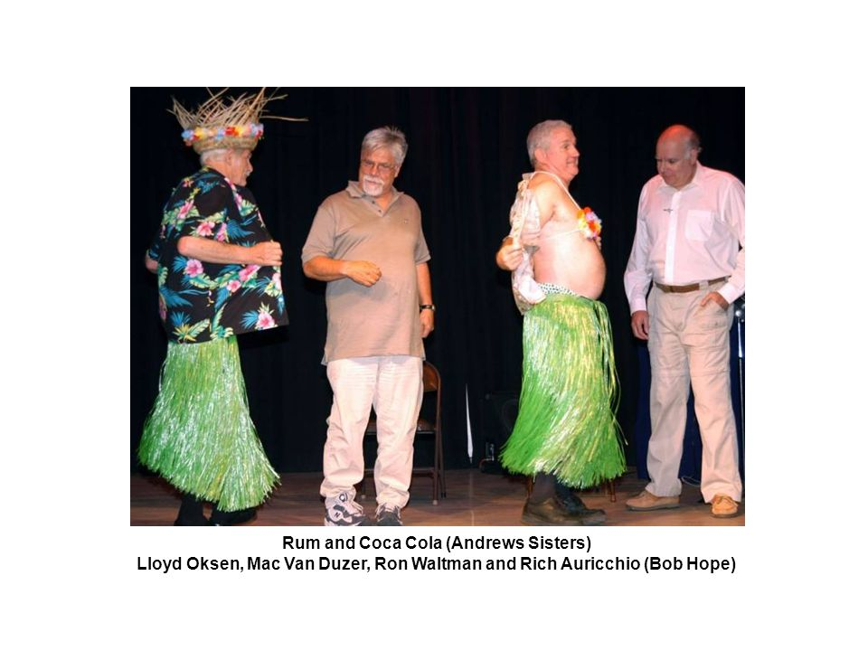 Rum and Coca Cola (Andrews Sisters) Lloyd Oksen, Mac Van Duzer, Ron Waltman and Rich Auricchio (Bob Hope)