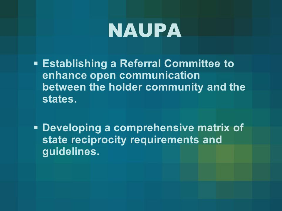 NAUPA  Establishing a Referral Committee to enhance open communication between the holder community and the states.