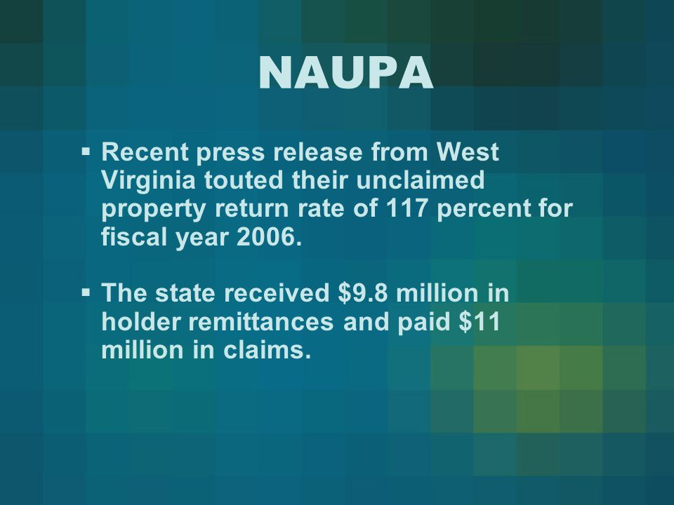 NAUPA  Recent press release from West Virginia touted their unclaimed property return rate of 117 percent for fiscal year 2006.