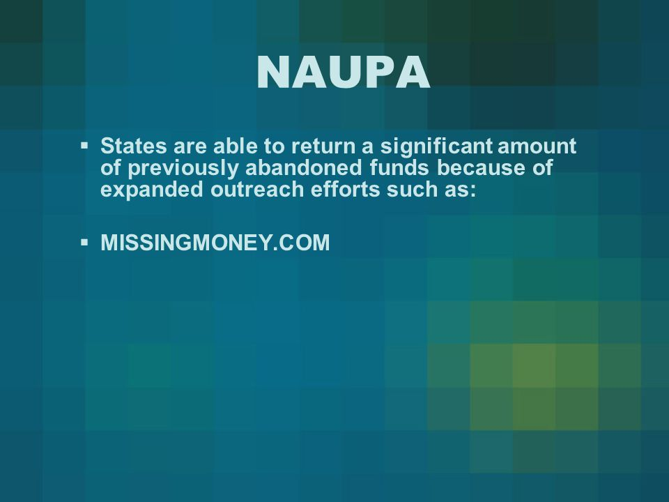NAUPA  Recent NAST/NAUPA efforts have focused on reuniting millions of Americans with their matured but unredeemed savings bonds.