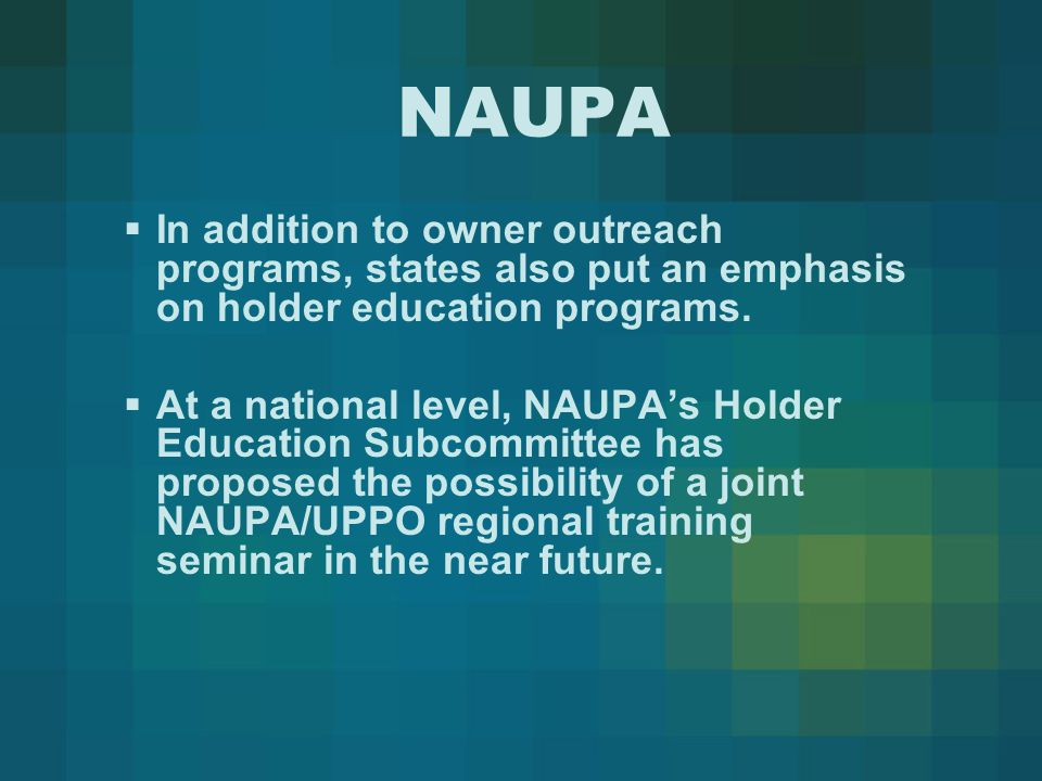 NAUPA  Recent NAUPA Executive Committee efforts have focused on the mutual benefits of consistency among state Unclaimed Property programs with the establishment of the NAUPA Uniformity and Standardization Committee.