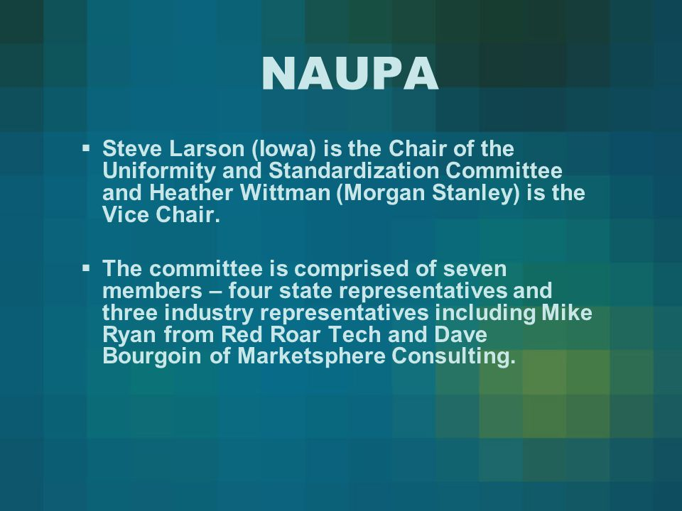 NAUPA  The mission of the Standardization Committee is to develop and foster uniform legislation, practices or procedures related to the administration of state Unclaimed Property laws and programs.