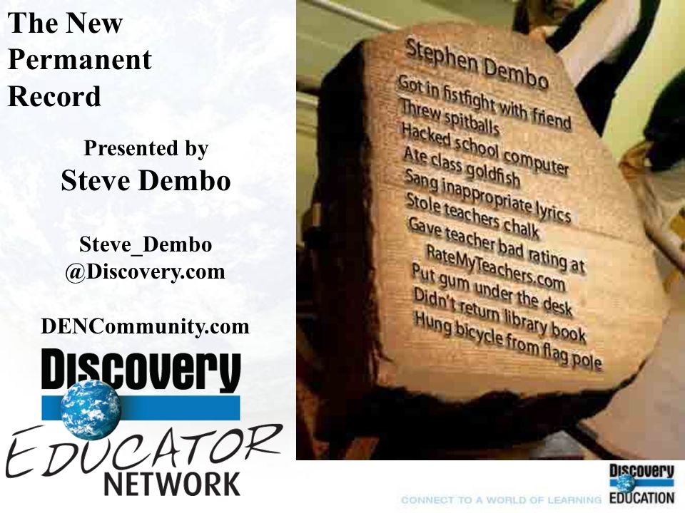 The New Permanent Record Presented by Steve Dembo Steve_Dembo @Discovery.com DENCommunity.com