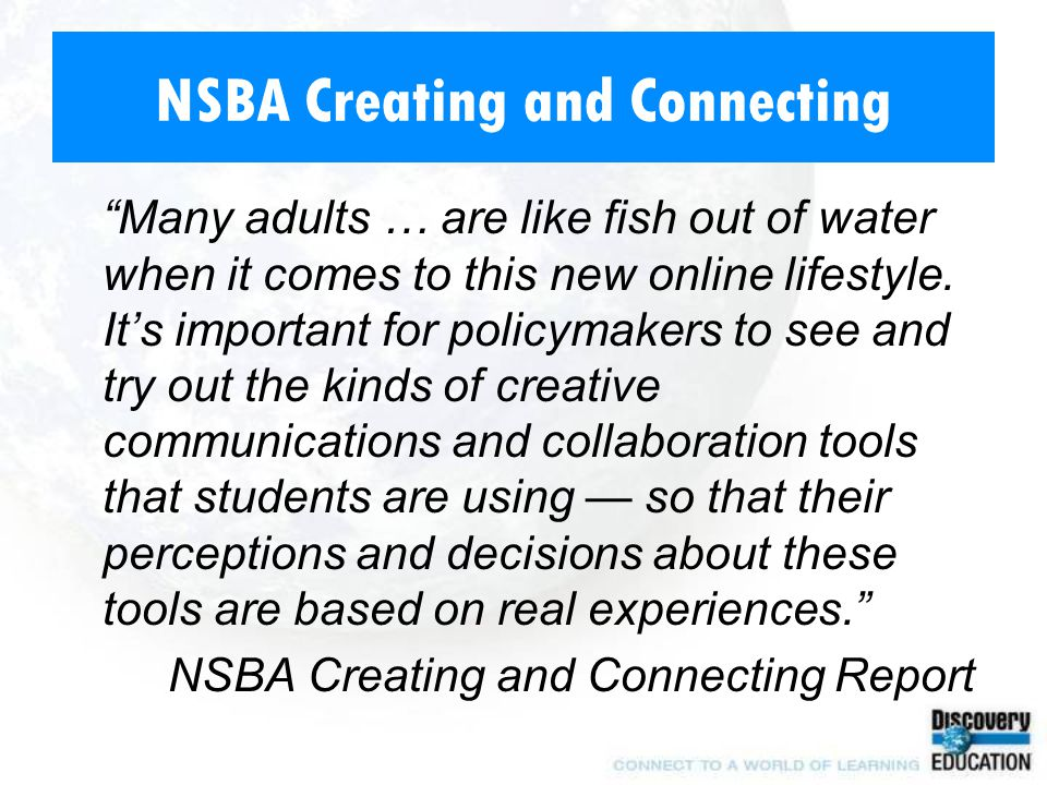 "NSBA Creating and Connecting ""Many adults … are like fish out of water when it comes to this new online lifestyle. It's important for policymakers to"