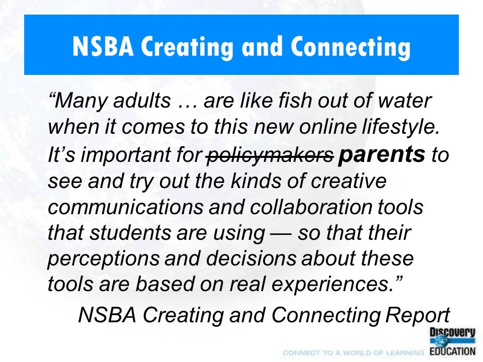 "NSBA Creating and Connecting ""Many adults … are like fish out of water when it comes to this new online lifestyle. It's important for policymakers par"