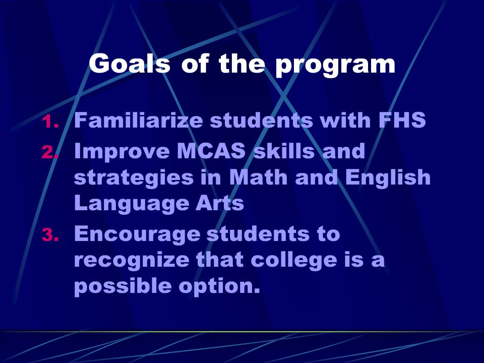 Goals of the program 1. Familiarize students with FHS 2.