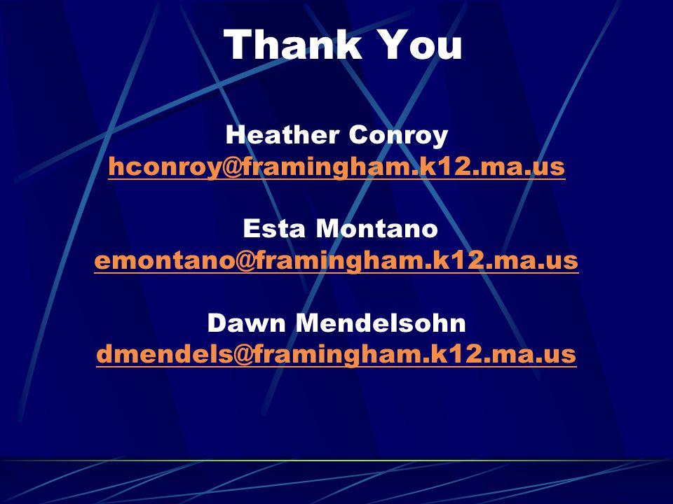Thank You Heather Conroy hconroy@framingham.k12.ma.us Esta Montano emontano@framingham.k12.ma.us Dawn Mendelsohn dmendels@framingham.k12.ma.us hconroy