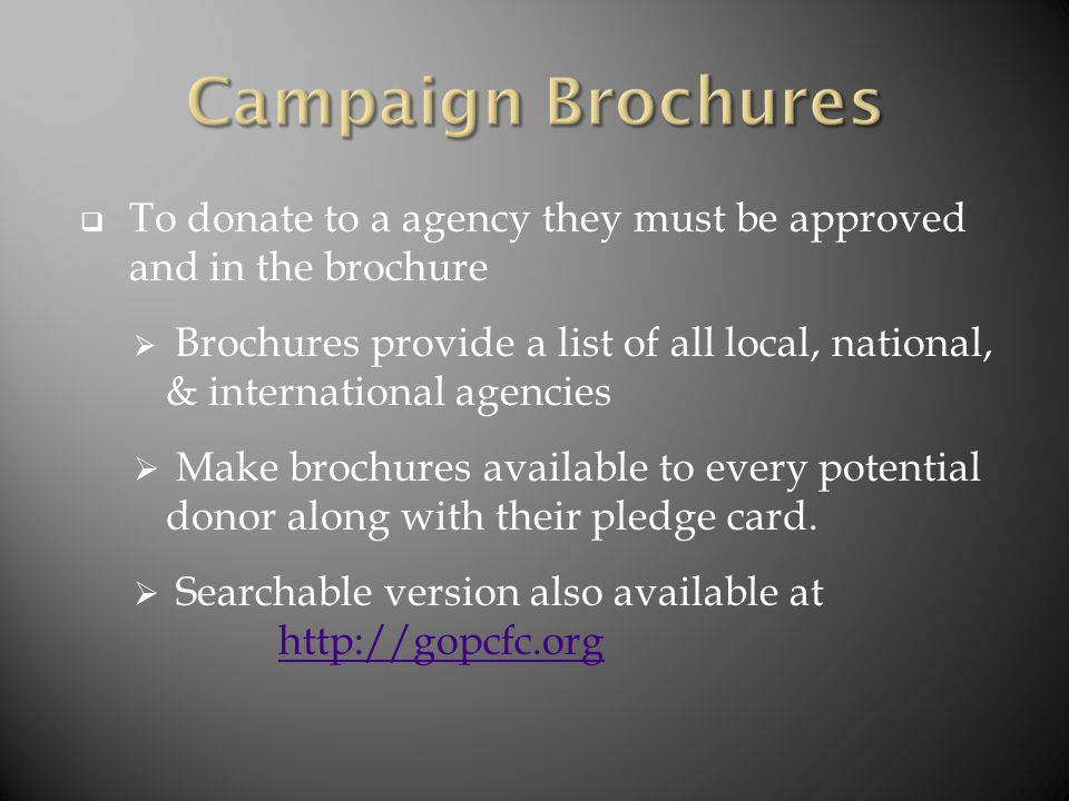  To donate to a agency they must be approved and in the brochure  Brochures provide a list of all local, national, & international agencies  Make b