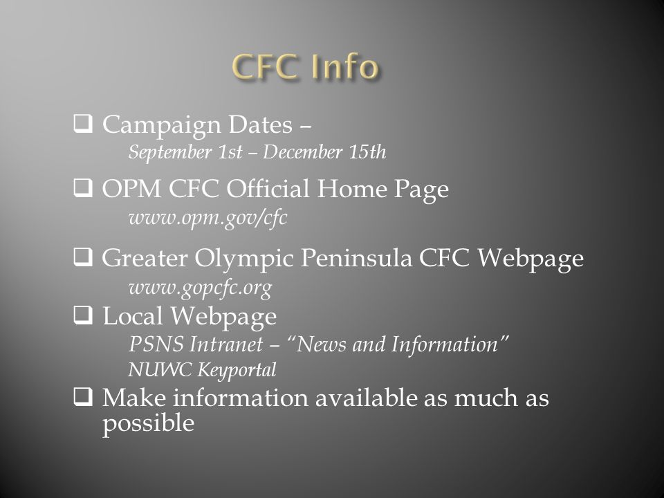  Campaign Dates – September 1st – December 15th  OPM CFC Official Home Page www.opm.gov/cfc  Greater Olympic Peninsula CFC Webpage www.gopcfc.org 