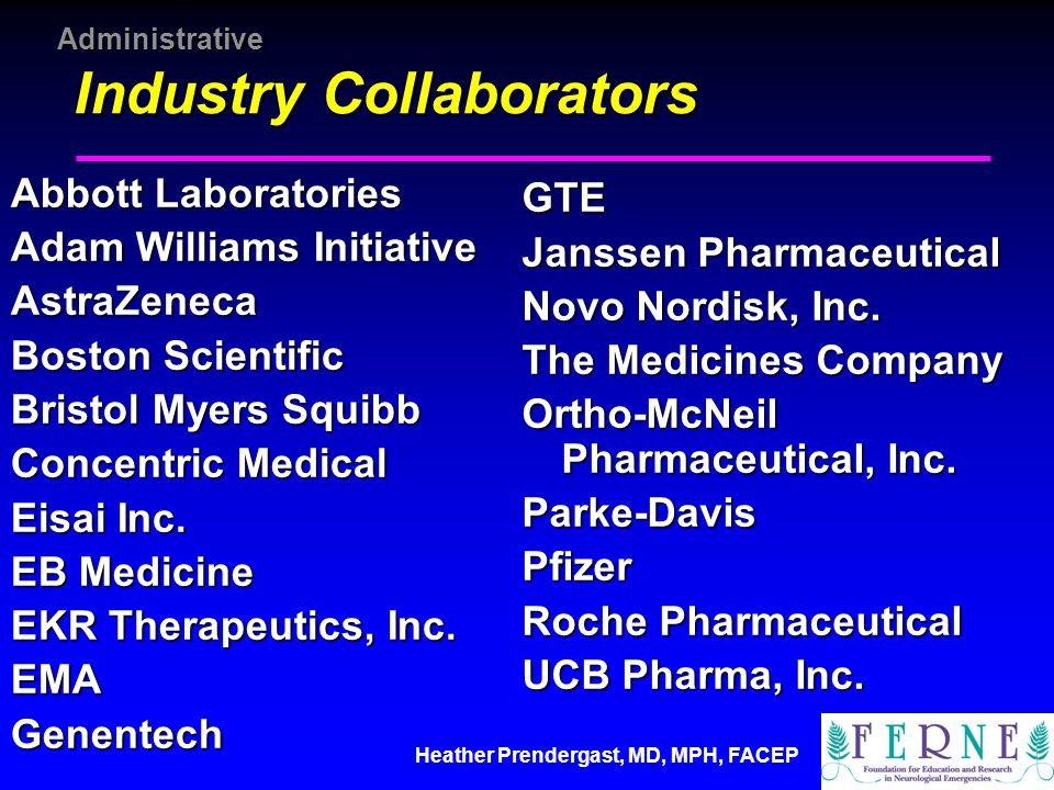 Heather Prendergast, MD, MPH, FACEP Administrative Industry Collaborators Abbott Laboratories Adam Williams Initiative AstraZeneca Boston Scientific B