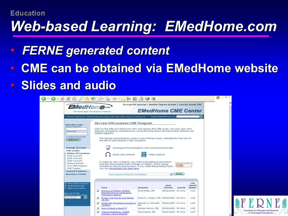 Heather Prendergast, MD, MPH, FACEP Education Web-based Learning: EMedHome.com www.ferne.org FERNE generated content FERNE generated content CME can be obtained via EMedHome website CME can be obtained via EMedHome website Slides and audio Slides and audio