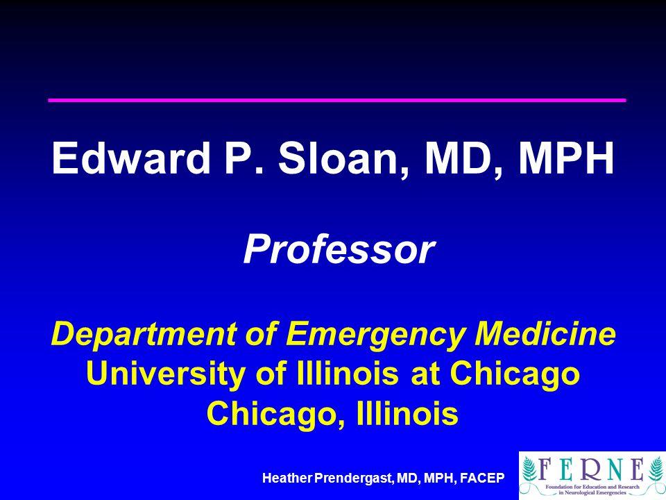 Heather Prendergast, MD, MPH, FACEP Attending Physician Emergency Medicine University of Illinois Hospital Swedish American Belvidere Hospital Chicago, IL
