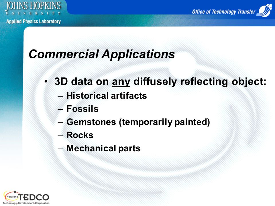 Commercial Applications 3D data on any diffusely reflecting object: –Historical artifacts –Fossils –Gemstones (temporarily painted) –Rocks –Mechanical