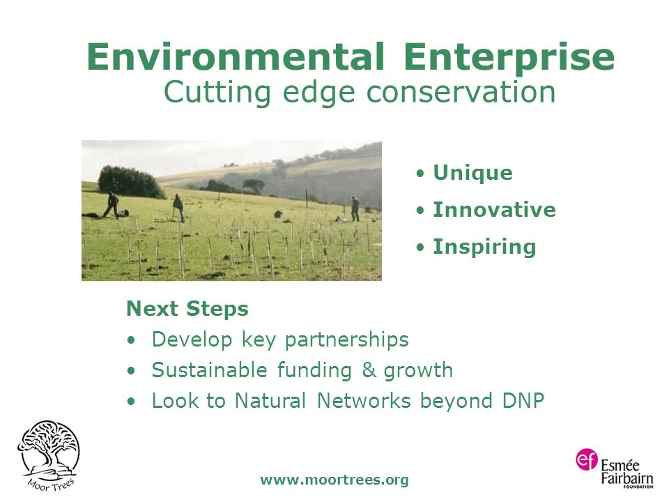 www.moortrees.org Cutting edge conservation Unique Innovative Inspiring Next Steps Develop key partnerships Sustainable funding & growth Look to Natur