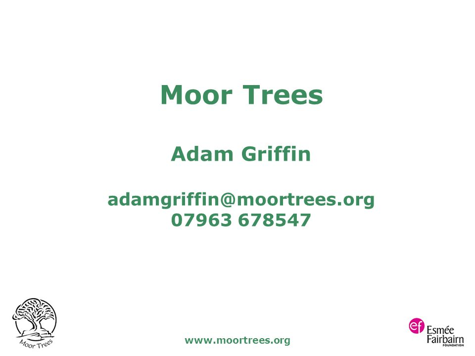 www.moortrees.org Moor Trees Adam Griffin adamgriffin@moortrees.org 07963 678547